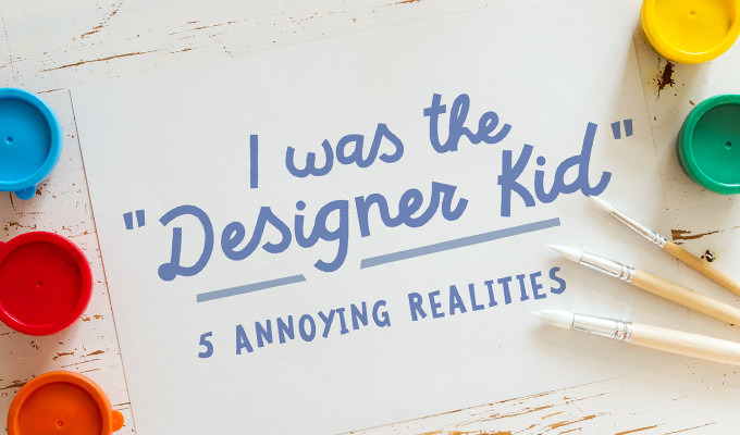 "I Was The ""Designer Kid"": 5 Annoying Realities"