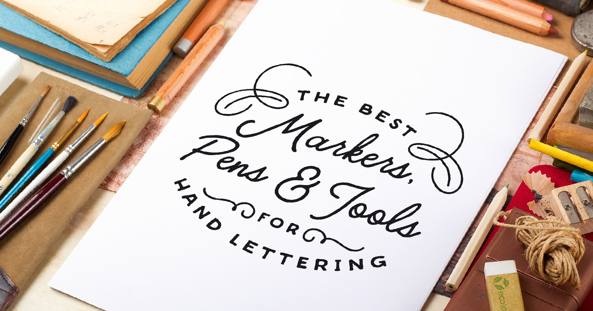 The Best Markers Pens And Tools For Hand Lettering