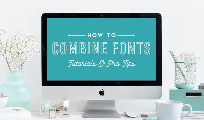 How to Combine Fonts: 50 Tutorials, Resources, and Pro Tips