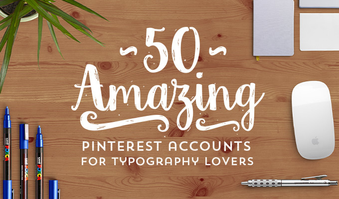 50 Amazing Pinterest Accounts Every Typography Lover Needs to Follow