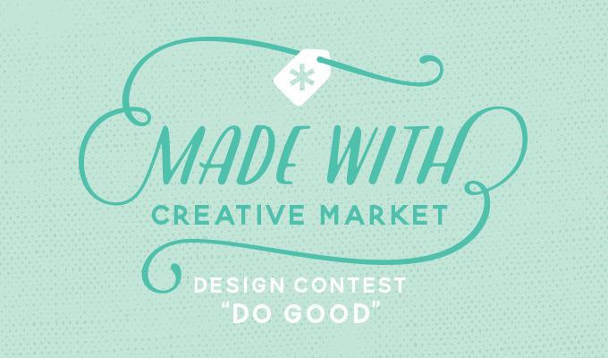 Made With Creative Market Contest: Do Good