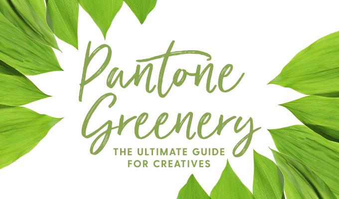 Pantone Greenery: What Every Creative Needs to Know