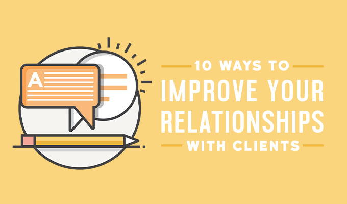 10 Genius Hacks to Improve Your Relationship With Clients