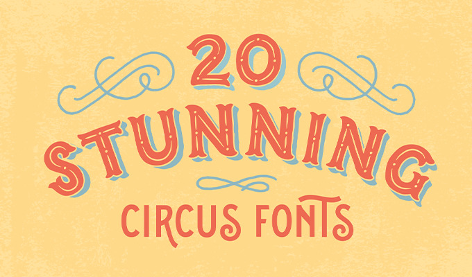 20 Stunning Circus Fonts to Design Labels, Signs, and Cards