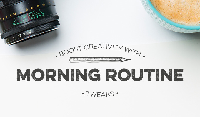 10 Tweaks to Your Morning Routine to Boost Your Creativity