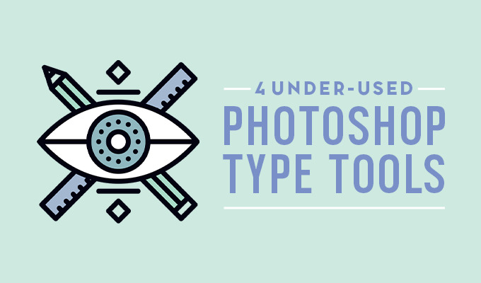 4 Really Under-Used Photoshop Tools to Work With Fonts