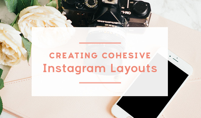 How to Create Cohesive Instagram Layouts