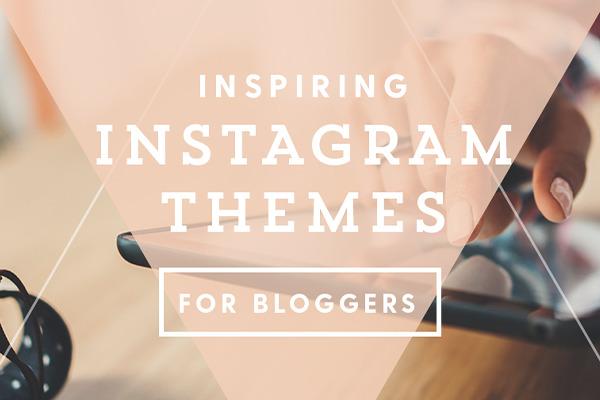 20 Inspiring Instagram Themes for Bloggers