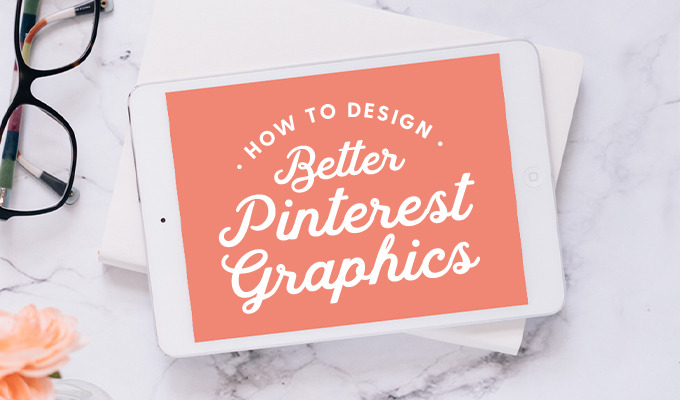 How to Design Better Pinterest Graphics