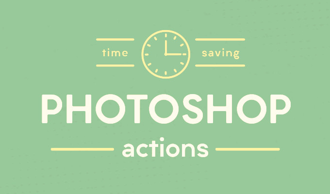 22 Photoshop Actions That Will Shave Off Hours of Work
