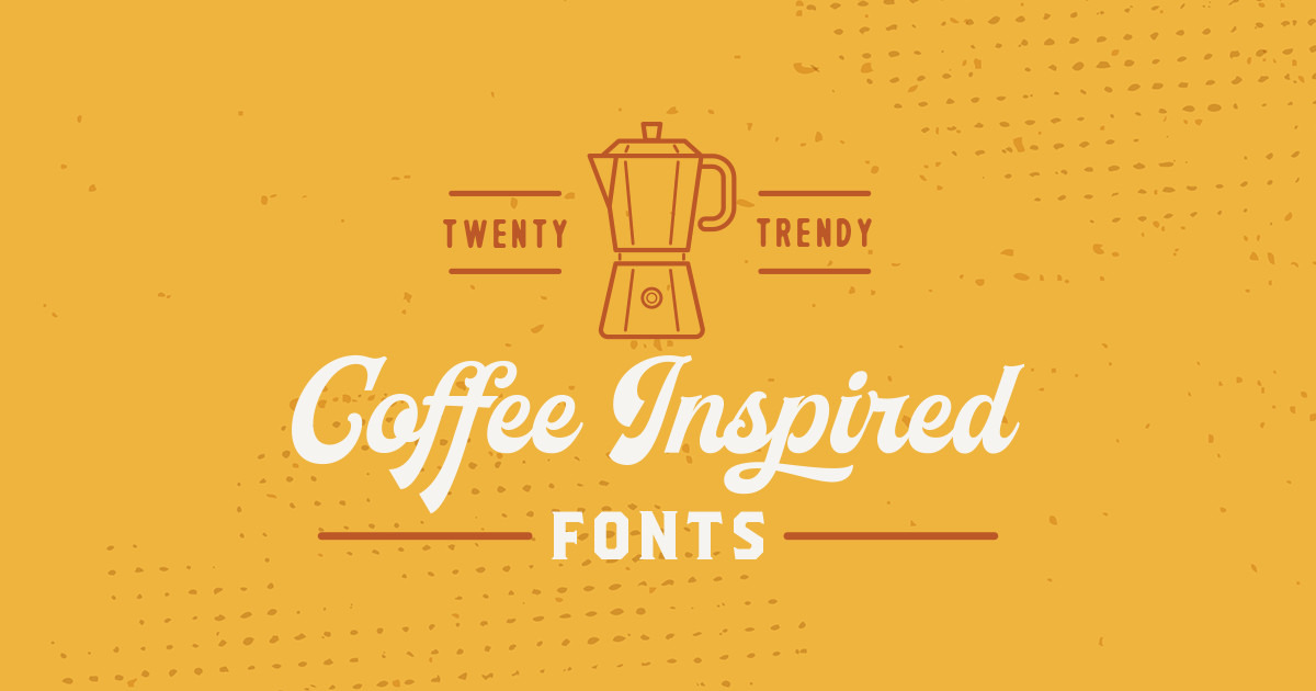 20 Coffee Inspired Fonts For Hipster Logos And Labels Creative Market Blog