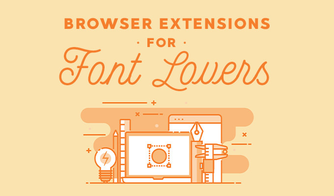 Browser Extensions For Font Lovers