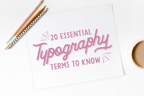 20 Essential Typography Terms for Non-Designers
