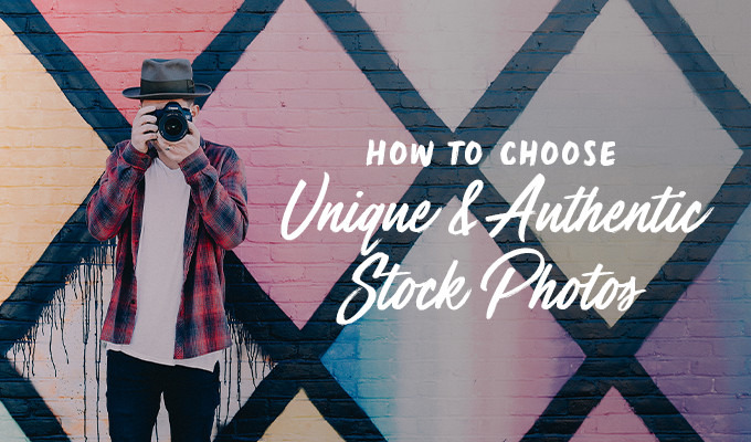 How to Select Stock Photos That Look Unique and Authentic
