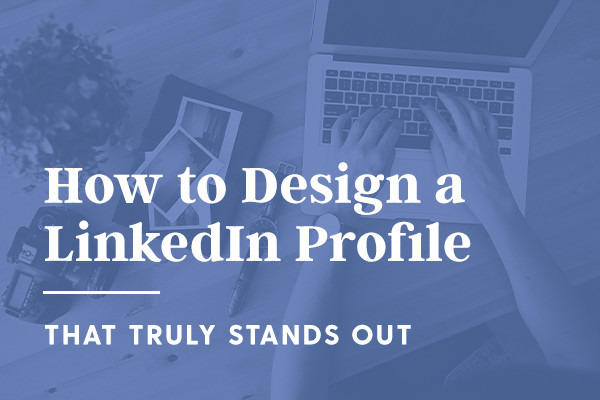 10 Simple Tips to Design a Standout LinkedIn Profile