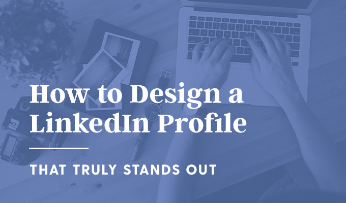 10 simple tips to design a standout linkedin profile for Design consultancy company profile