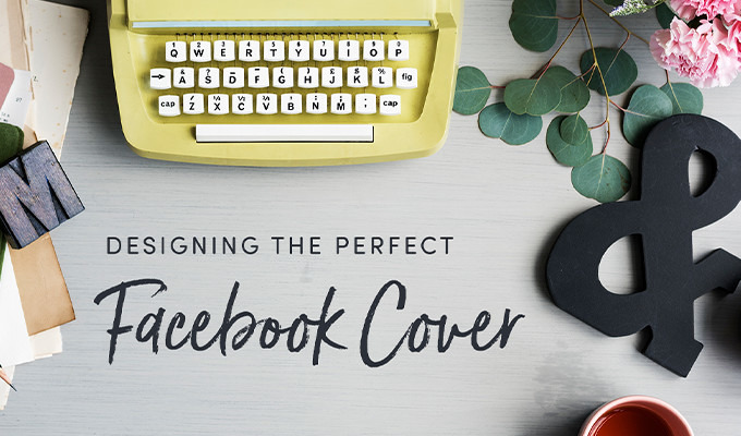 How to Design The Perfect Facebook Cover