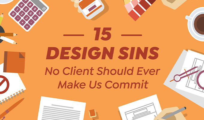 15 Design Sins No Client Should Ever Make Us Commit