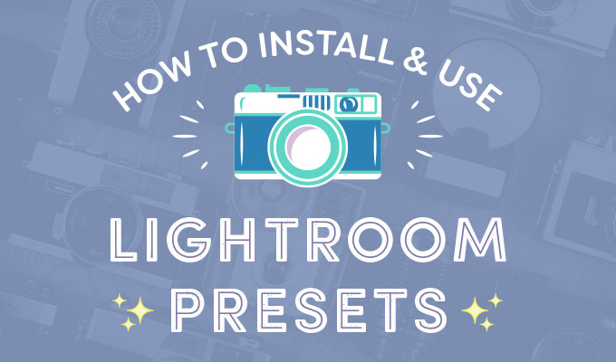 How to Install and Use Lightroom Presets