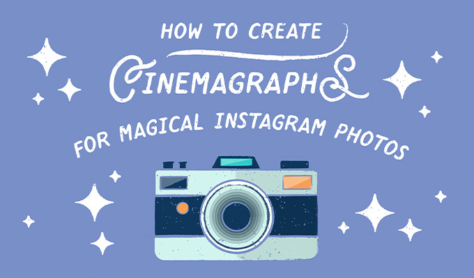 How to Make Cinemagraphs for Magical Instagram Photos