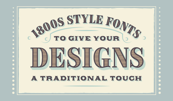 20 Iconic 1800s Style Fonts To Give Your Designs a