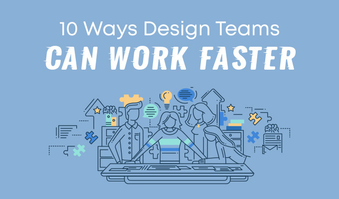 10 Ways Design Teams Can Work Faster