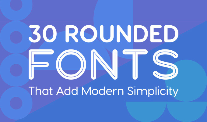 30 rounded fonts that add modern simplicity