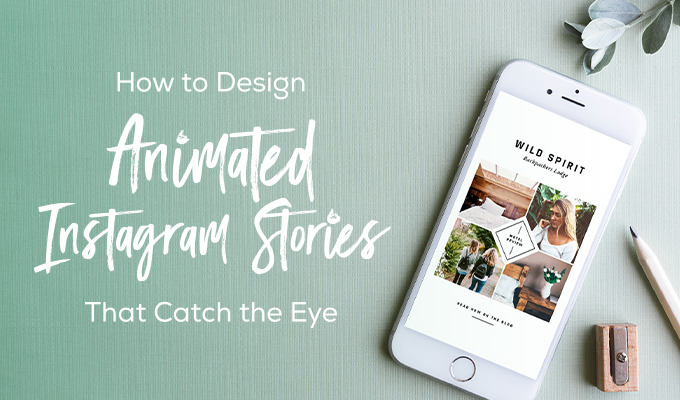 How to Design Animated Instagram Stories that Catch the Eye