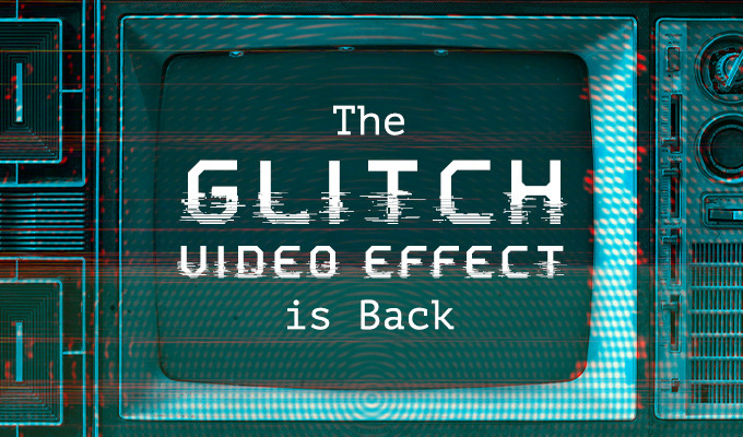 Trend Report: The Glitch Video Effect Is Back