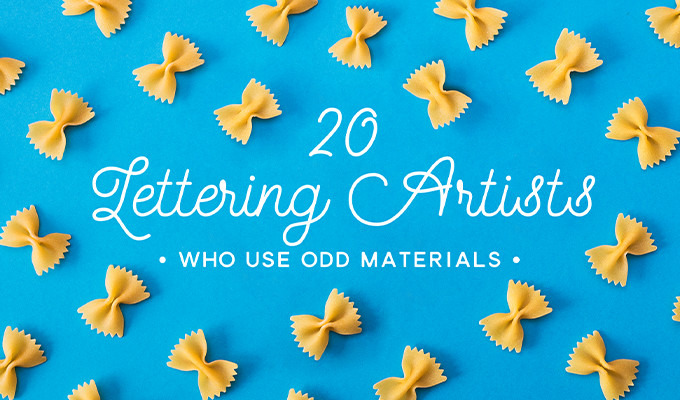 20 Lettering Artists Who Use Odd Materials