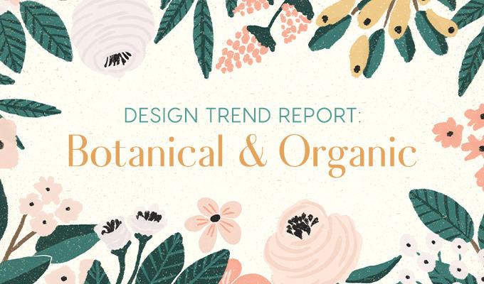 Design Trend Report: Botanical and Organic Design
