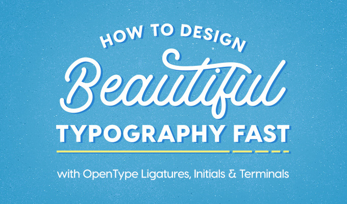 How to Design Beautiful Typography Fast with OpenType Features