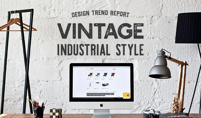 Design Trend Report: Vintage Industrial Style