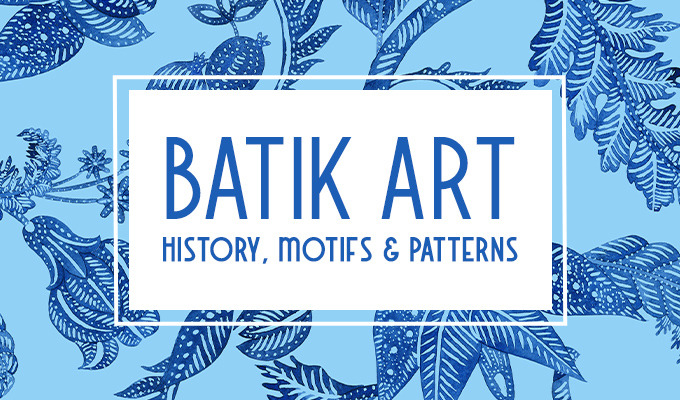 Batik Art: History, Motifs & Patterns