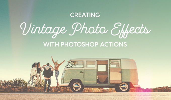 How to Create Vintage Photo Effects in Seconds With Photoshop Actions