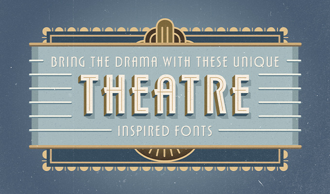 Bring The Drama With These Unique Theatre Inspired Fonts Creative Market Blog
