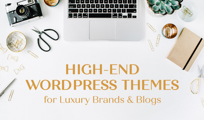 High-end WordPress Themes for Luxury Brands & Blogs