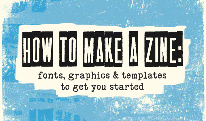 How to Make a Zine: Fonts, Graphics & Templates to Get You Started