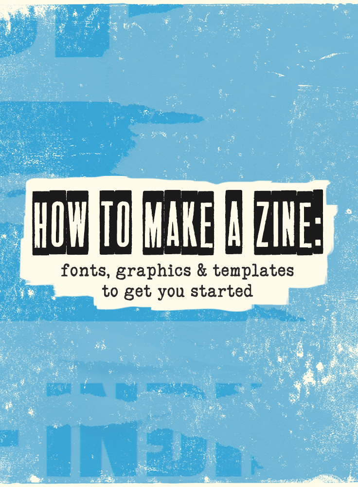How to Make a Zine: Fonts, Graphics & Templates to Get You