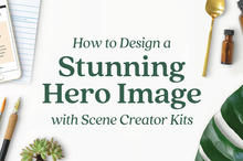 How to Design a Stunning Hero Image with Scene Creator Kits