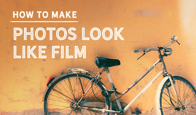 How to Make your Pictures Look Like Film