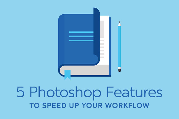 7 Little-Known Photoshop Features To Speed Up Your Workflow