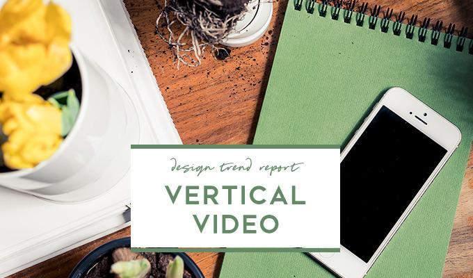 Design Trend Report: Vertical Video