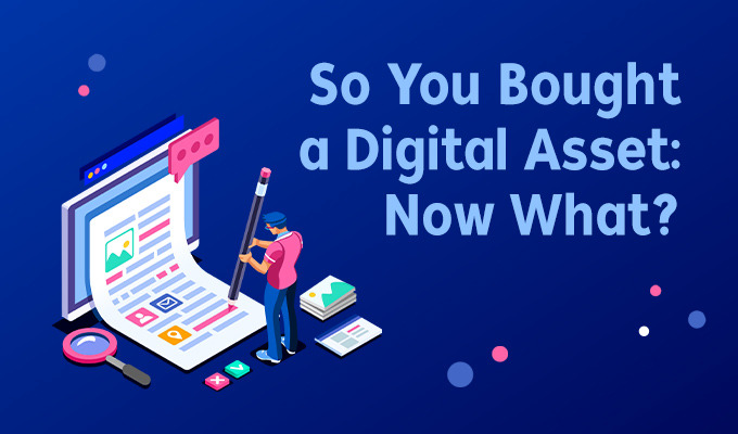 So You Bought a Digital Asset, Now What?