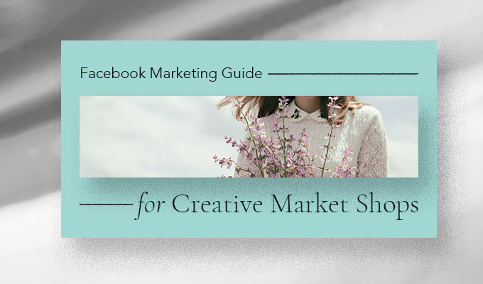 Facebook Marketing Guide for Creative Market Shops