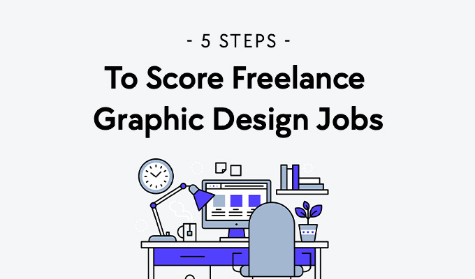 Five Foolproof Steps to Score More Freelance Graphic Design Jobs