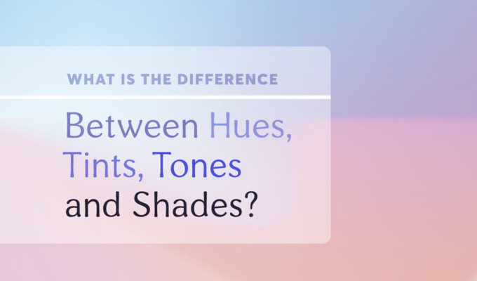 What Is the Difference Between Tints, Shades, Hues, and Tones?