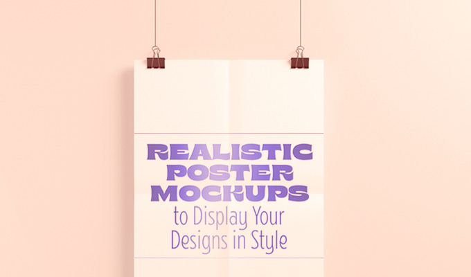 Realistic Poster Mockups to Display Your Designs in Style