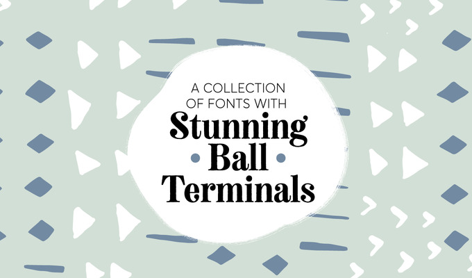 A Collection of Fonts with Stunning Ball Terminals